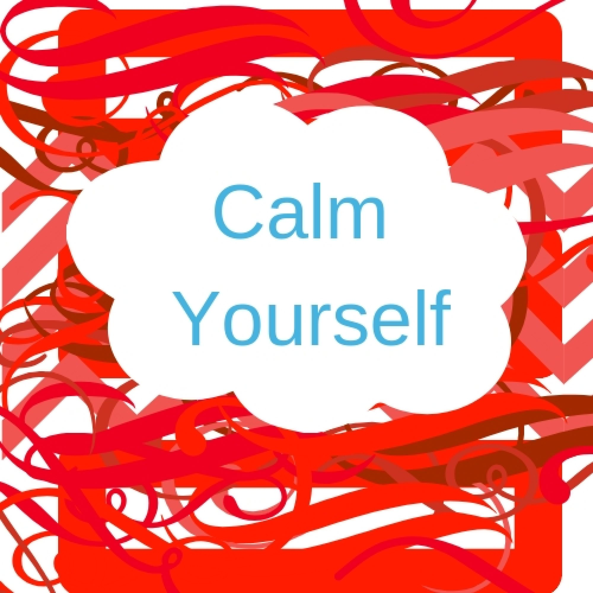 Calm yourself